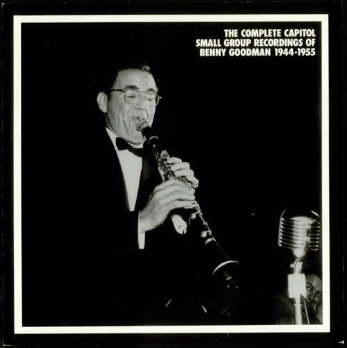 The Complete Capitol Small Group Recordings of Benny Goodman 1944-1955